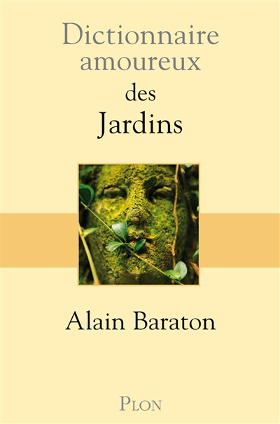 Dictionnaire amoureux des jardins / Alain Baraton | Baraton, Alain (1957-....). Auteur