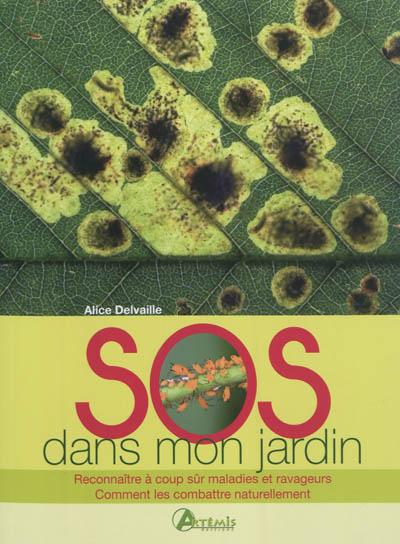 SOS dans mon jardin : reconnaître à coup sûr maladies et ravageurs, comment les combattre naturellement