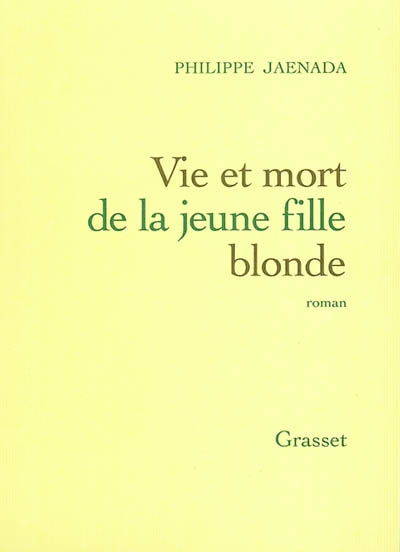 Vie et mort de la jeune fille blonde : roman   Jaenada, Philippe (1964-....). Auteur
