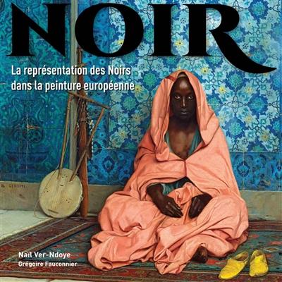 Noir : entre peinture et histoire | Ver-Ndoye, Naïl. Auteur