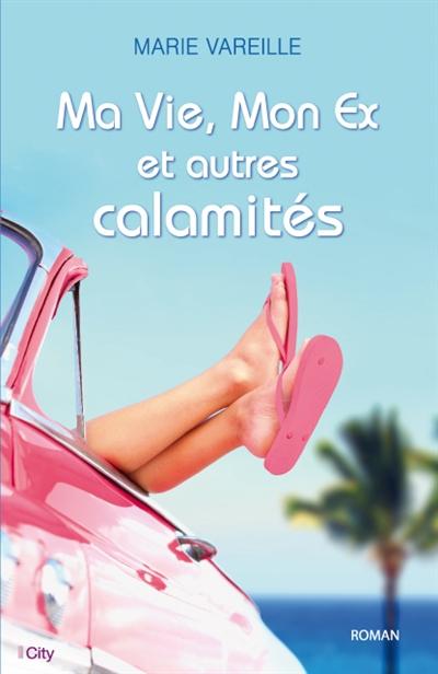 Ma vie, mon ex et autres calamités / Marie Vareille | Vareille, Marie (1986?-....). Auteur