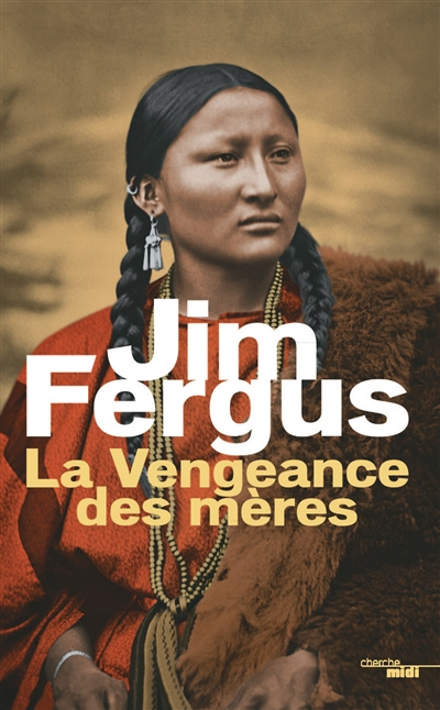 vengeance des mères (La) : les journaux de Margaret Kelly et de Molly McGill : roman | Jim Fergus, Auteur