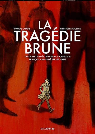 La tragédie brune   Cadène, Thomas (1976-....). Auteur