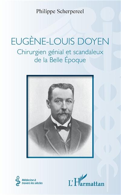 Eugène-Louis Doyen : chirurgien génial et scandaleux de la Belle Epoque