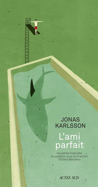 L'ami parfait : nouvelles   Karlsson, Jonas (1971-....). Auteur