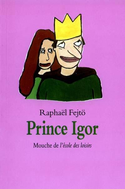 Prince Igor / Raphaël Fejtö   Fejtö, Raphaël (1974-....)