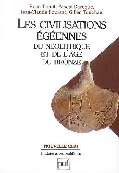 Les civilisations égéennes du néolithique et de l'âge du bronze / René Treuil, Pascal Darcque, Jean-Claude Poursat, Gilles Touchais | Treuil, René. Auteur