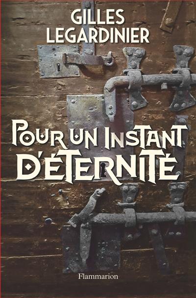 Pour un instant d'éternité / Gilles Legardinier | Legardinier, Gilles (1965-....). Auteur