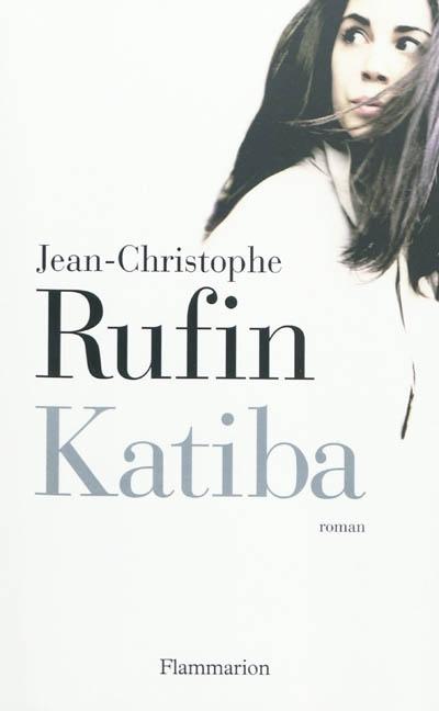 Katiba / Jean-Christophe Rufin,... | Rufin, Jean-Christophe (1952-....). Auteur