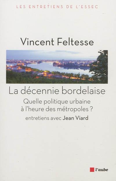 La décennie bordelaise : quelle politique urbaine à l'heure des métropoles ?