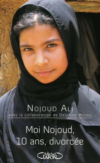 Moi Nojoud, 10 ans, divorcée / Nojoud Ali   Ali, Nojoud. Auteur