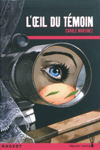 L' oeil du témoin / Carole Martinez   Martinez, Carole (1966-....). Auteur