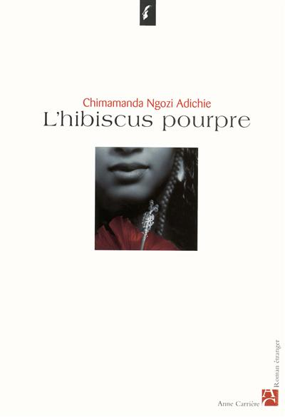 L' hibiscus pourpre / Chimamanda Ngozi Adichie | Adichie, Chimamanda Ngozi (1977-....). Auteur