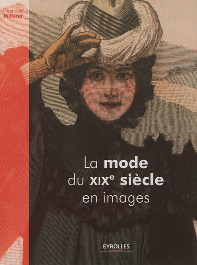 La mode du XIXe siècle en images / Guénolée Milleret | Milleret, Guénolée. Auteur