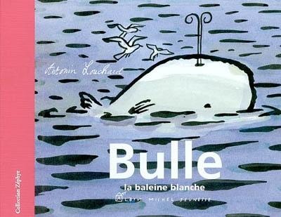 Bulle : la baleine blanche | Louchard, Antonin (1954-....). Auteur