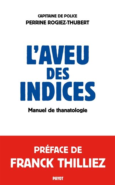 L'aveu des indices : manuel de thanatologie