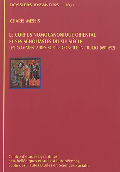 Le corpus nomocanonique oriental et ses scholiastes du XIIe siècle : les commentaires sur le concile in Trullo (691-692)