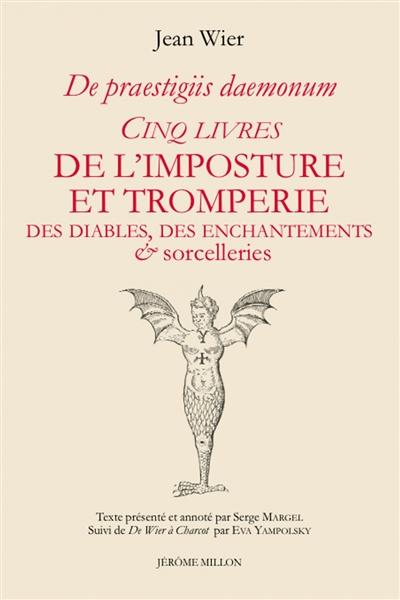 De praestigiis daemonum : cinq livres de l'imposture et tromperies des diables, des enchantements & sorcelleries.