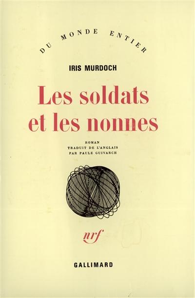 Les Soldats et les nonnes : roman / Iris Murdoch | Murdoch, Iris (1919-1999). Auteur