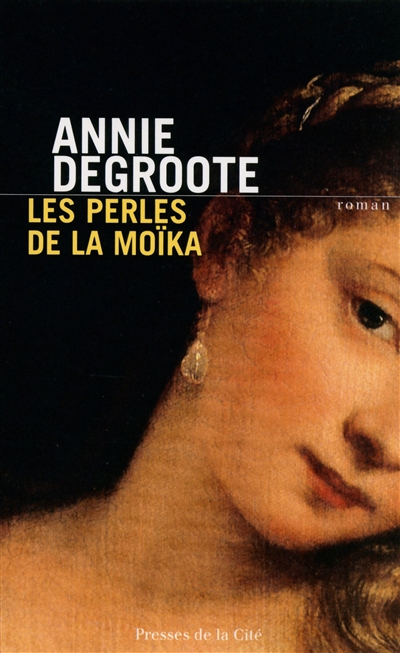 Les perles de la Moïka : roman / Annie Degroote | Degroote, Annie (1949-....). Auteur
