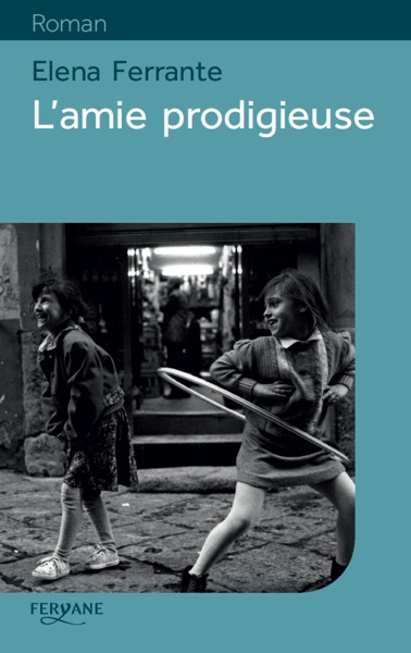 L' amie prodigieuse | Ferrante, Elena. Auteur