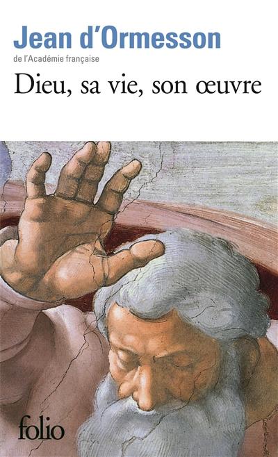Dieu, sa vie, son oeuvre | Ormesson, Jean d' (1925-....). Auteur