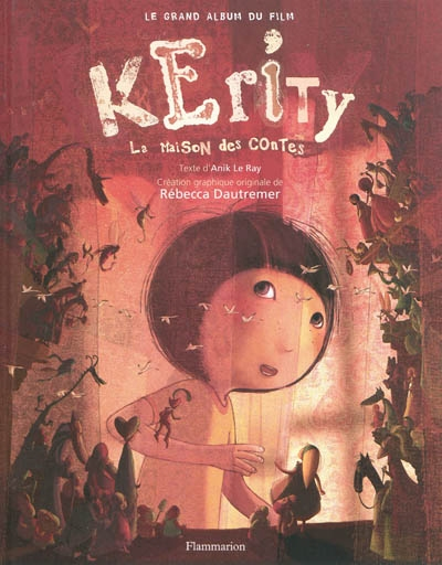 Kerity : la maison des contes : le grand album du film / texte Anik Le Ray | Le Ray, Anik. Auteur