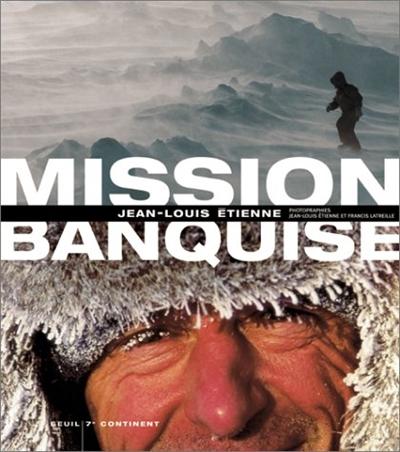 Mission banquise | Etienne, Jean-Louis (1946-....) - explorateur. Auteur