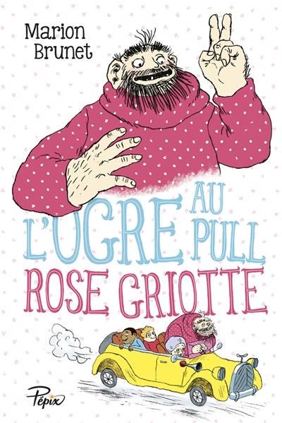 L' ogre au pull rose griotte | Brunet, Marion (1976-....). Auteur
