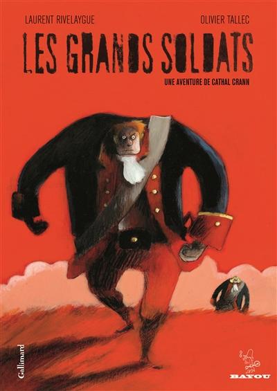 Les grands soldats | Rivelaygue, Laurent (1970-....). Auteur