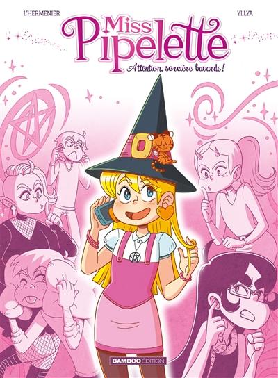 Miss Pipelette. Vol. 1. Attention, sorcière bavarde !