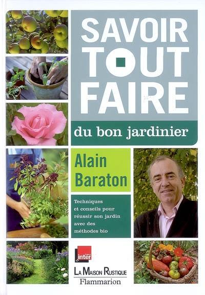 Savoir tout faire du bon jardinier / Alain Baraton | Baraton, Alain (1957-....). Auteur