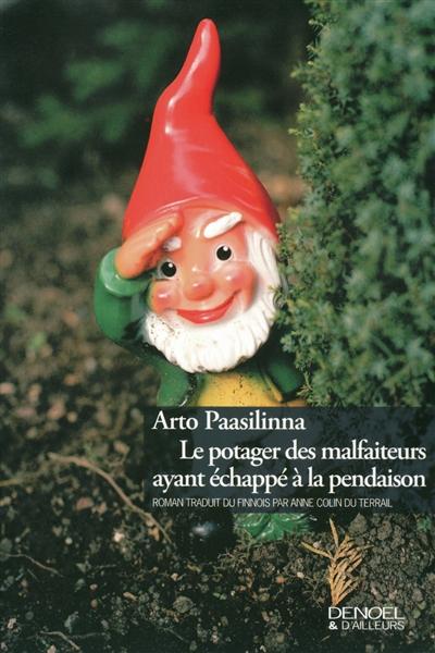 Le potager des malfaiteurs ayant échappé à la pendaison / Arto Paasilinna | Paasilinna, Arto (1942-....). Auteur