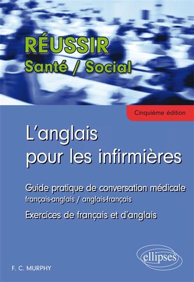 L'anglais pour les infirmières : guide pratique de conversation médicale, français-anglais, anglais-français : exercices de français et d'anglais