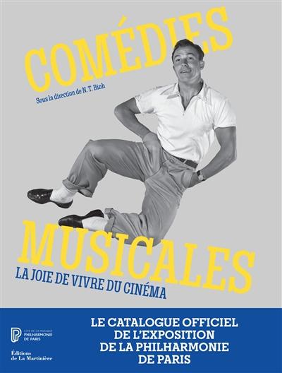 Comédies musicales : la joie de vivre du cinéma : exposition, Paris, Cité de la Musique, Philharmonie de Paris, 2018-2019 / sous la direction de N.T. Binh |