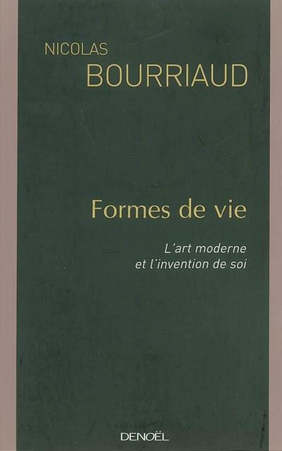 Formes de vie : l'art moderne et l'invention de soi / Nicolas Bourriaud | Bourriaud, Nicolas (1965-....)