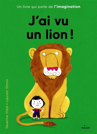 J'ai vu un lion ! : un livre qui parle de l'imagination / Séverine Vidal, Laurent Simon | Vidal, Séverine (1969-....). Auteur