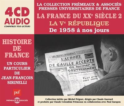 La France du XXe siècle. Vol. 2. La Ve République de 1958 à nos jours
