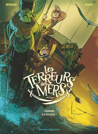 Les terreurs des mers. Vol. 1. L'Hermione à la rescousse !