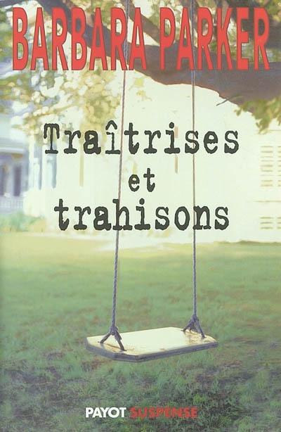 Traîtrises et trahisons / Barbara Parker   Parker, Barbara (1947-....). Auteur