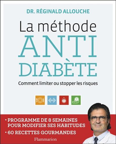 La méthode anti-diabète : 60 recettes gourmandes : comment limiter ou stopper les risques : programme de huit semaines pour modifier ses habitudes   Allouche, Réginald. Auteur