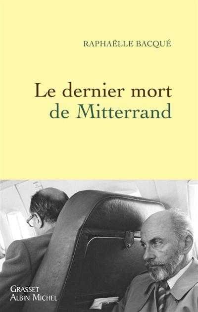 Le dernier mort de Mitterrand / Raphaëlle Bacqué | Bacqué, Raphaëlle. Auteur