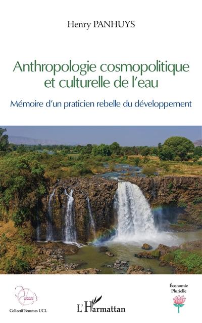 Anthropologie cosmopolitique et culturelle de l'eau : mémoire d'un praticien rebelle du développement