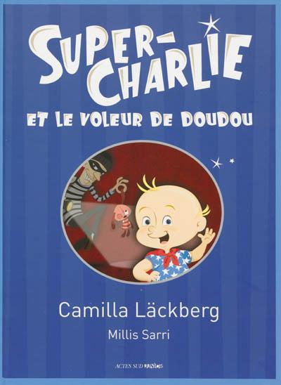 Super-Charlie et le voleur de doudou / Camilla Läckberg   Läckberg, Camilla. Auteur