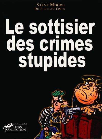 sottisier des crimes stupides (Le)   Moore, Steve (1949-....) - journaliste. Auteur
