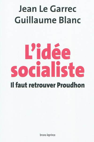 L'idée socialiste : il faut retrouver Proudhon