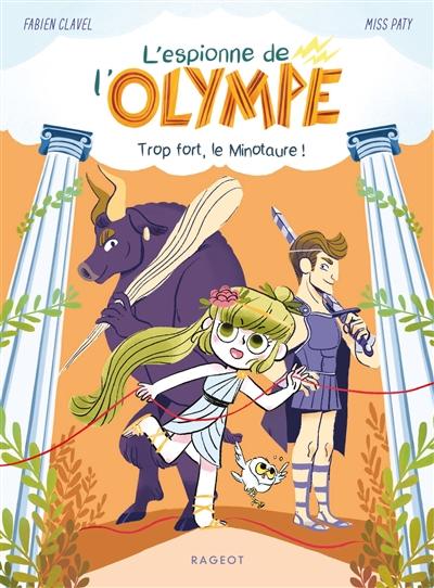 L'espionne de l'Olympe. Vol. 2. Trop fort, le Minotaure !
