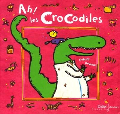 Ah ! les crocodiles | Devaux, Stéfany (1971-....)