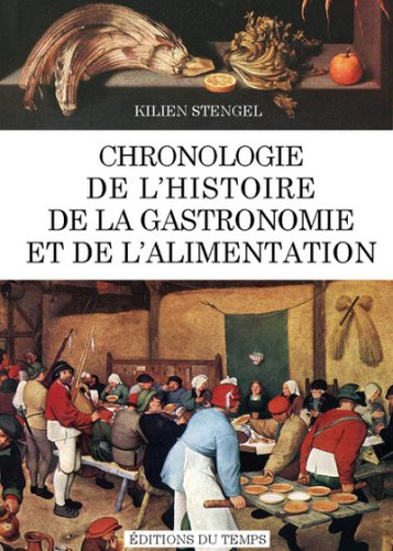 Chronologie de la gastronomie et de l'alimentation / Kilien Stengel   Stengel, Kilien (1972-....). Auteur