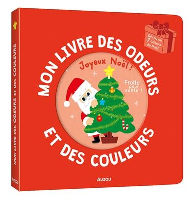 Mon livre des odeurs et des couleurs : joyeux Noël !